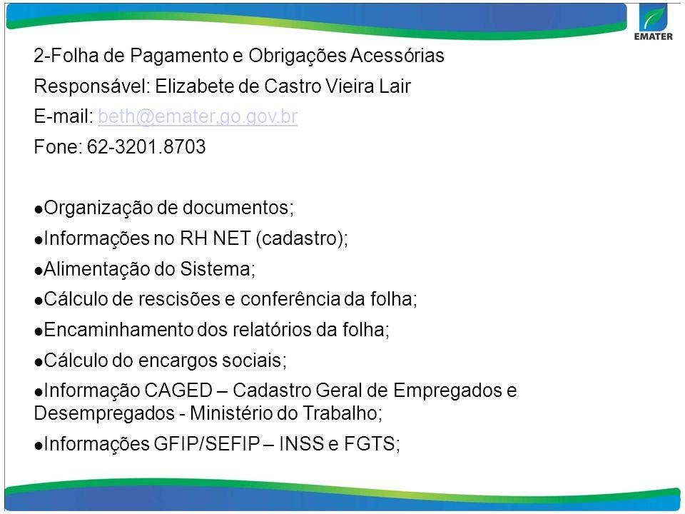 2-Folha de Pagamento e Obrigações Acessórias Responsável: Elizabete de Castro Vieira Lair E-mail: beth@emater.go.gov.brbeth@emater.go.gov.br Fone: 62-