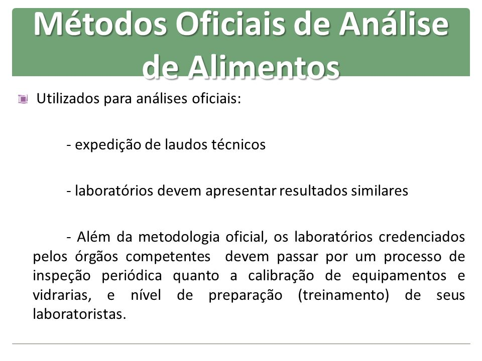 Métodos Oficiais de Análise de Alimentos Utilizados para análises oficiais: - expedição de laudos técnicos - laboratórios devem apresentar resultados