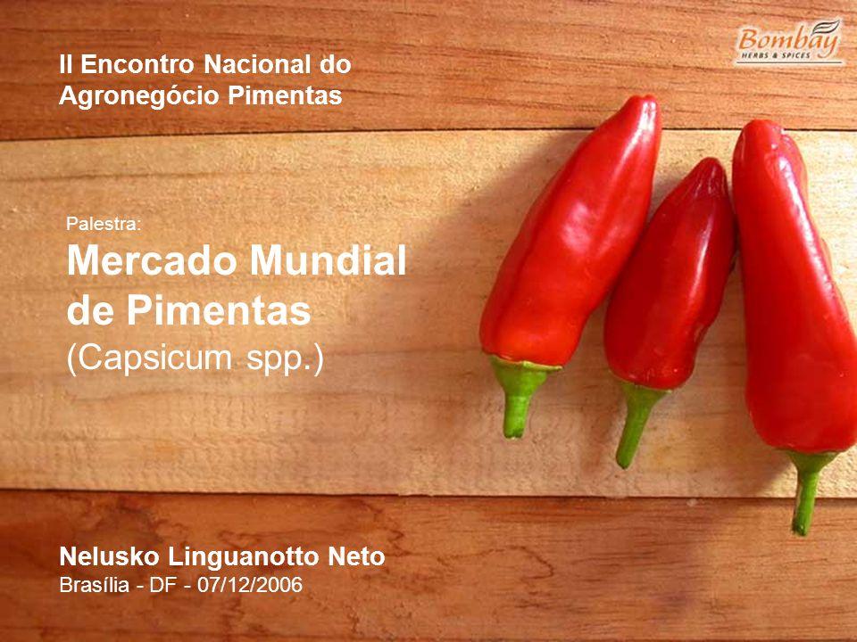 II Encontro Nacional do Agronegócio Pimentas Palestra: Mercado Mundial de Pimentas (Capsicum spp.) Nelusko Linguanotto Neto Brasília - DF - 07/12/2006