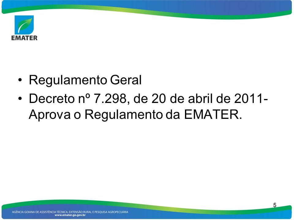 Regulamento Geral Decreto nº 7.298, de 20 de abril de 2011- Aprova o Regulamento da EMATER. 5