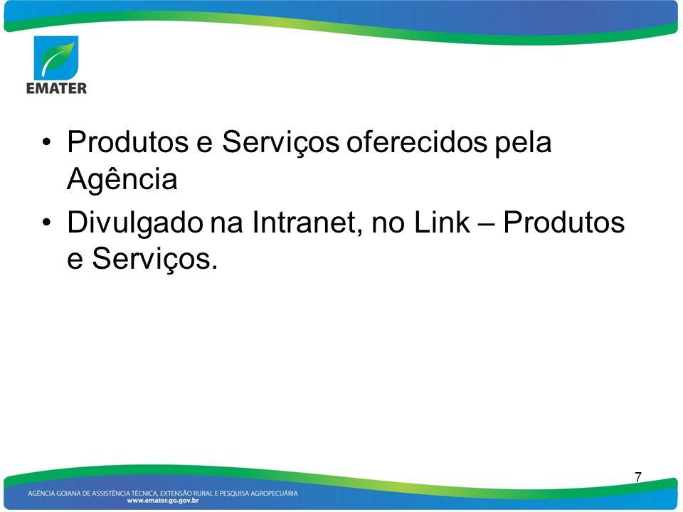 Produtos e Serviços oferecidos pela Agência Divulgado na Intranet, no Link – Produtos e Serviços. 7