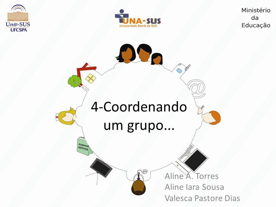 4-Coordenando um grupo... Aline A. Torres Aline Iara Sousa Valesca Pastore Dias