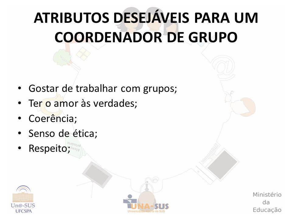 ATRIBUTOS DESEJÁVEIS PARA UM COORDENADOR DE GRUPO Gostar de trabalhar com grupos; Ter o amor às verdades; Coerência; Senso de ética; Respeito;