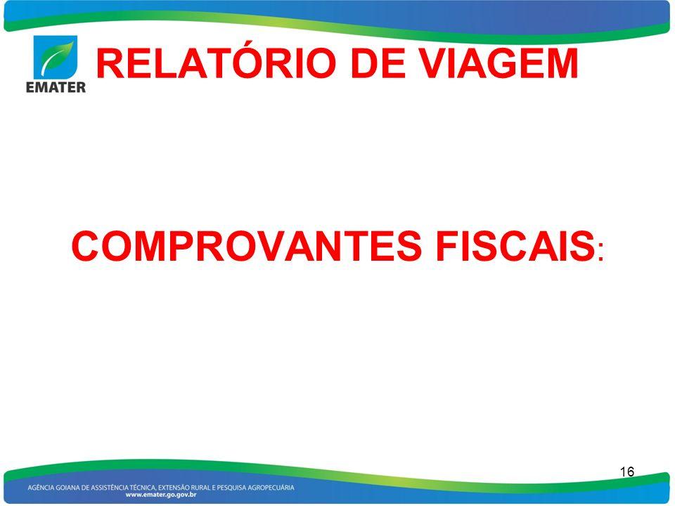 RELATÓRIO DE VIAGEM COMPROVANTES FISCAIS : 16