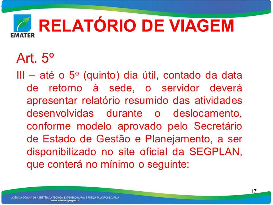 RELATÓRIO DE VIAGEM Art. 5º III – até o 5 o (quinto) dia útil, contado da data de retorno à sede, o servidor deverá apresentar relatório resumido das