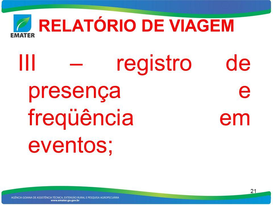 RELATÓRIO DE VIAGEM III – registro de presença e freqüência em eventos; 21
