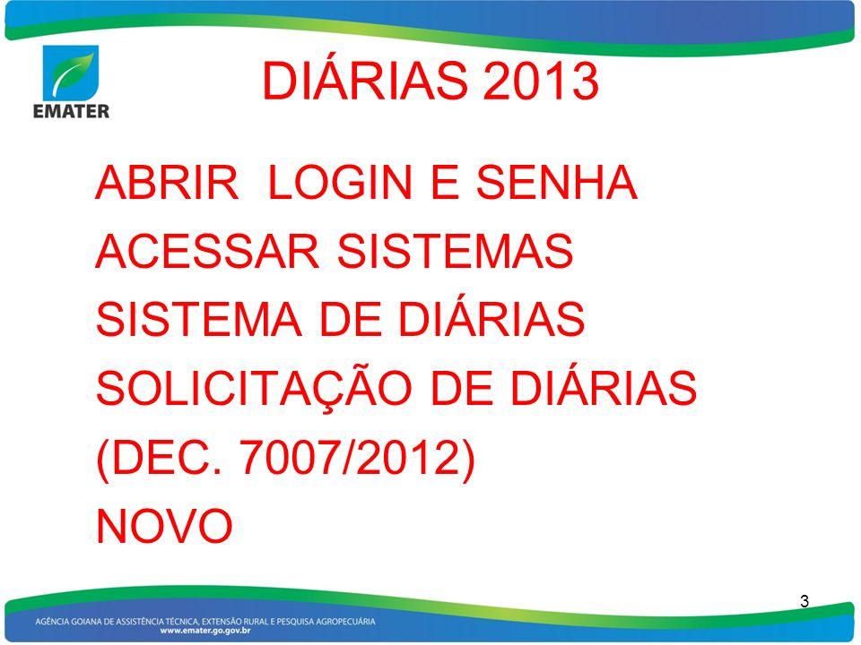 DIÁRIAS 2013 ABRIR LOGIN E SENHA ACESSAR SISTEMAS SISTEMA DE DIÁRIAS SOLICITAÇÃO DE DIÁRIAS (DEC. 7007/2012) NOVO 3