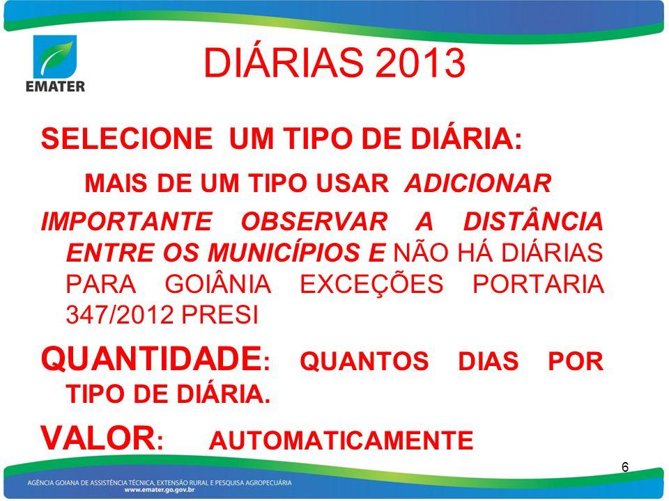 DIÁRIAS 2013 SELECIONE UM TIPO DE DIÁRIA: MAIS DE UM TIPO USAR ADICIONAR IMPORTANTE OBSERVAR A DISTÂNCIA ENTRE OS MUNICÍPIOS E NÃO HÁ DIÁRIAS PARA GOI