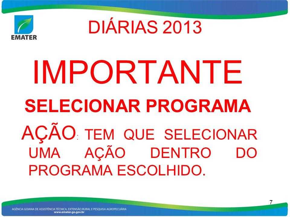 DIÁRIAS 2013 IMPORTANTE SELECIONAR PROGRAMA AÇÃO : TEM QUE SELECIONAR UMA AÇÃO DENTRO DO PROGRAMA ESCOLHIDO. 7
