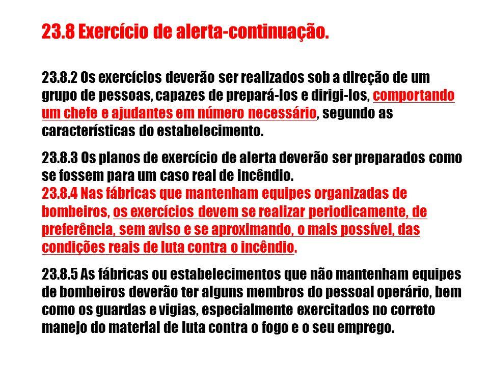 23.8 Exercício de alerta-continuação. 23.8.2 Os exercícios deverão ser realizados sob a direção de um grupo de pessoas, capazes de prepará-los e dirig