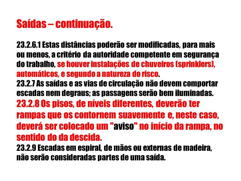 (*) Instituto de Resseguros do Brasil 23.15.1.1 Independentemente da área ocupada, deverá existir pelo menos 2 (dois) extintores para cada pavimento.