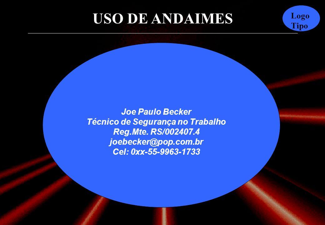 USO DE ANDAIMES Logo Tipo Joe Paulo Becker Técnico de Segurança no Trabalho Reg.Mte.