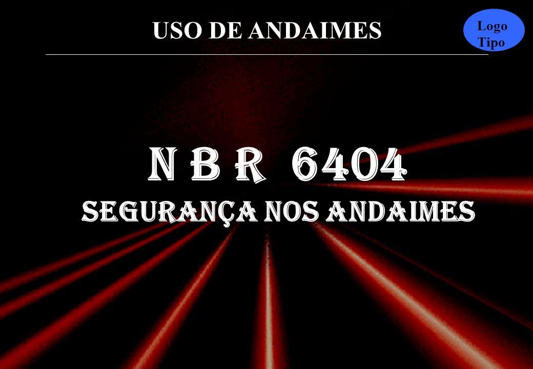 USO DE ANDAIMES Logo Tipo NUNCA TRABALHE SOBRE ANDAIMES DURANTE TEMPESTADES, CHUVAS OU VENTANIAS.