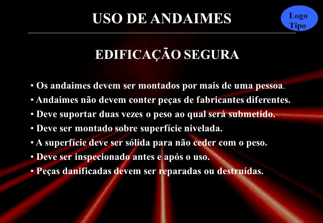 USO DE ANDAIMES Logo Tipo TIPOS DE ANDAIMES Andaimes suspensos Andaimes tipo cadeira de contramestre Andaimes inclinados Andaimes sobre cavaletes Anda