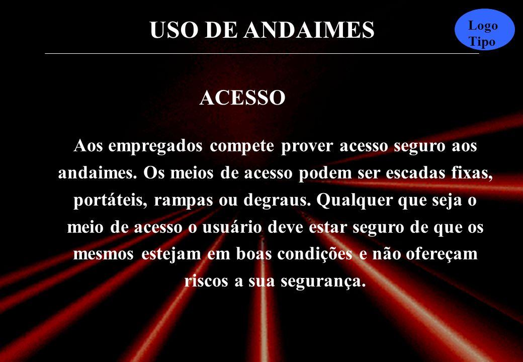 USO DE ANDAIMES Logo Tipo ACESSO Aos empregados compete prover acesso seguro aos andaimes.