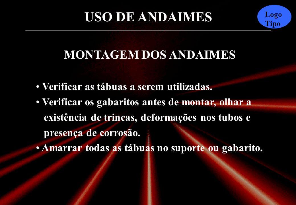 USO DE ANDAIMES Logo Tipo MONTAGEM DOS ANDAIMES Verificar as tábuas a serem utilizadas.
