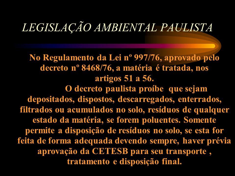 LEGISLAÇÃO AMBIENTAL PAULISTA No Regulamento da Lei nº 997/76, aprovado pelo decreto nº 8468/76, a matéria é tratada, nos artigos 51 a 56.