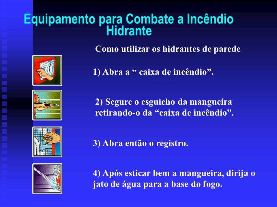 Equipamento para Combate a Incêndio Hidrante n Os abrigos dos hidrantes geralmente alojam mangueiras de 15 ou 30 metros e bicos que possibilitam a uti
