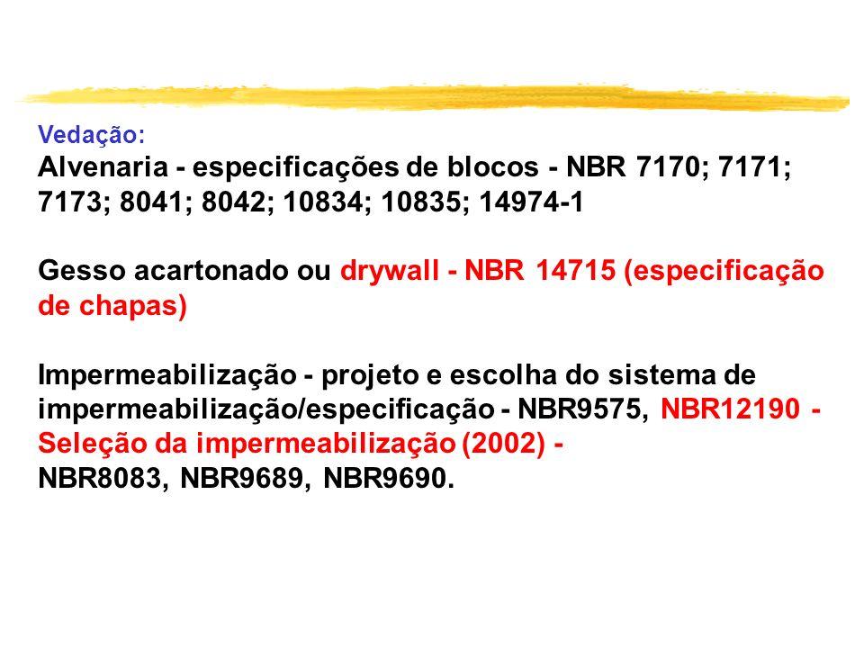 Vedação: Alvenaria - especificações de blocos - NBR 7170; 7171; 7173; 8041; 8042; 10834; 10835; 14974-1 Gesso acartonado ou drywall - NBR 14715 (espec