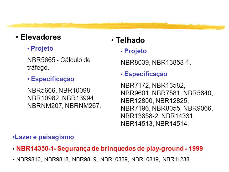Elevadores Projeto NBR5665 - Cálculo de tráfego. Especificação NBR5666, NBR10098, NBR10982, NBR13994, NBRNM207, NBRNM267. Telhado Projeto NBR8039, NBR