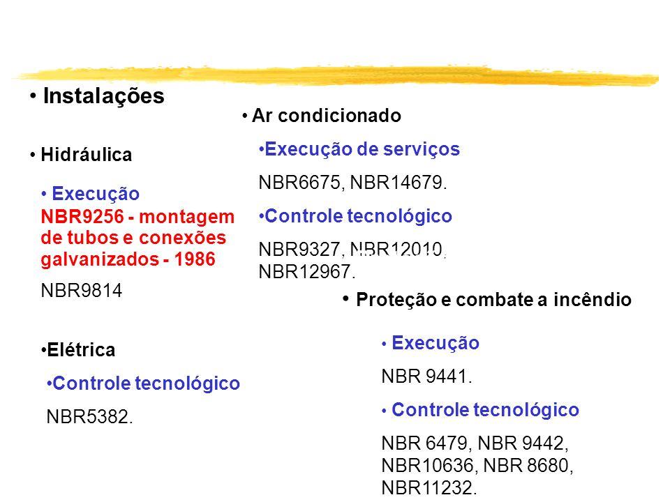 Instalações Hidráulica Execução NBR9256 - montagem de tubos e conexões galvanizados - 1986 NBR9814 Elétrica Controle tecnológico NBR5382. Ar condicion