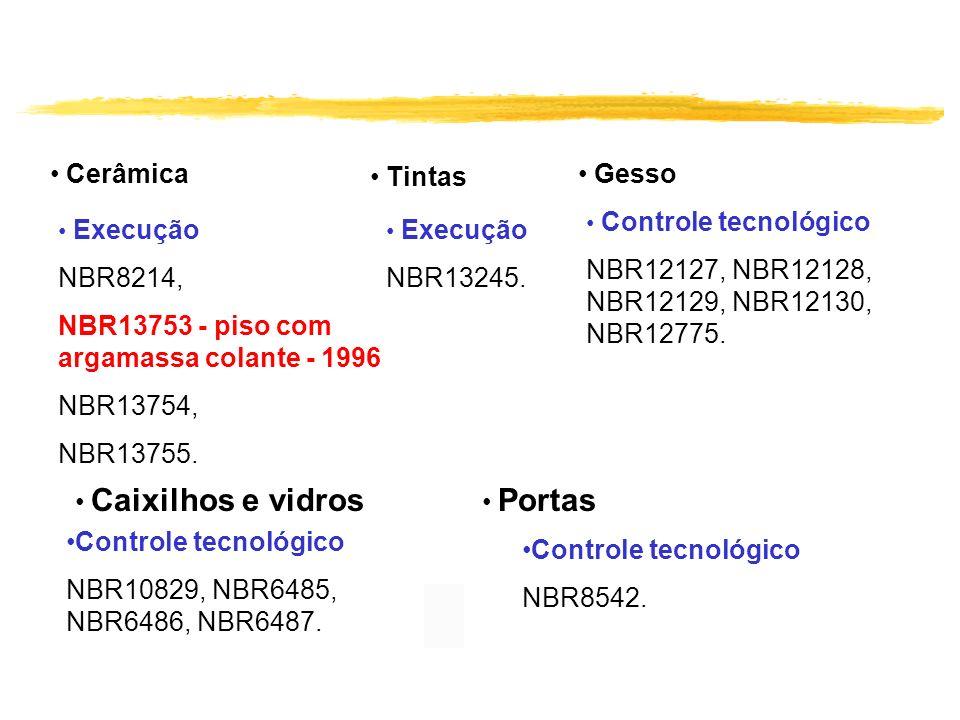 Cerâmica Execução NBR8214, NBR13753 - piso com argamassa colante - 1996 NBR13754, NBR13755. Tintas Execução NBR13245. Controle tecnológico NBR10829, N