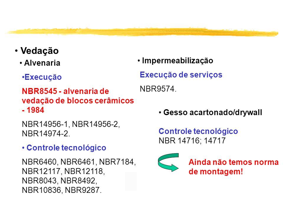 Vedação Alvenaria Execução NBR8545 - alvenaria de vedação de blocos cerâmicos - 1984 NBR14956-1, NBR14956-2, NBR14974-2. Controle tecnológico NBR6460,