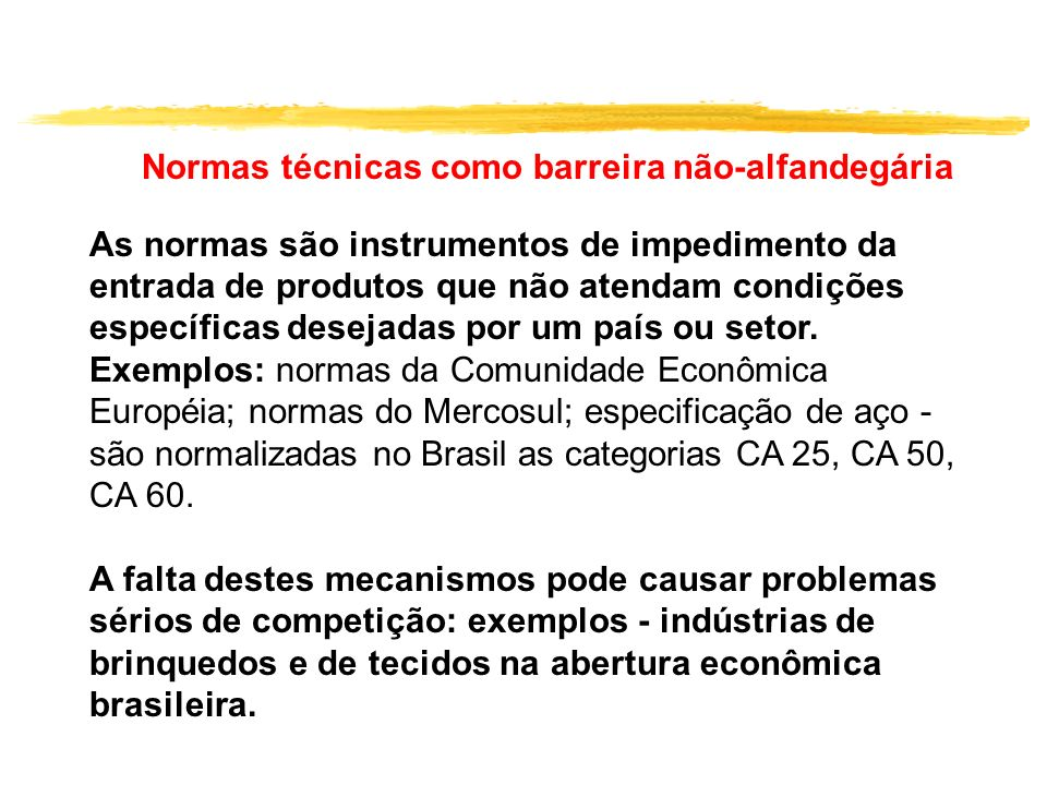 Normas técnicas como barreira não-alfandegária As normas são instrumentos de impedimento da entrada de produtos que não atendam condições específicas