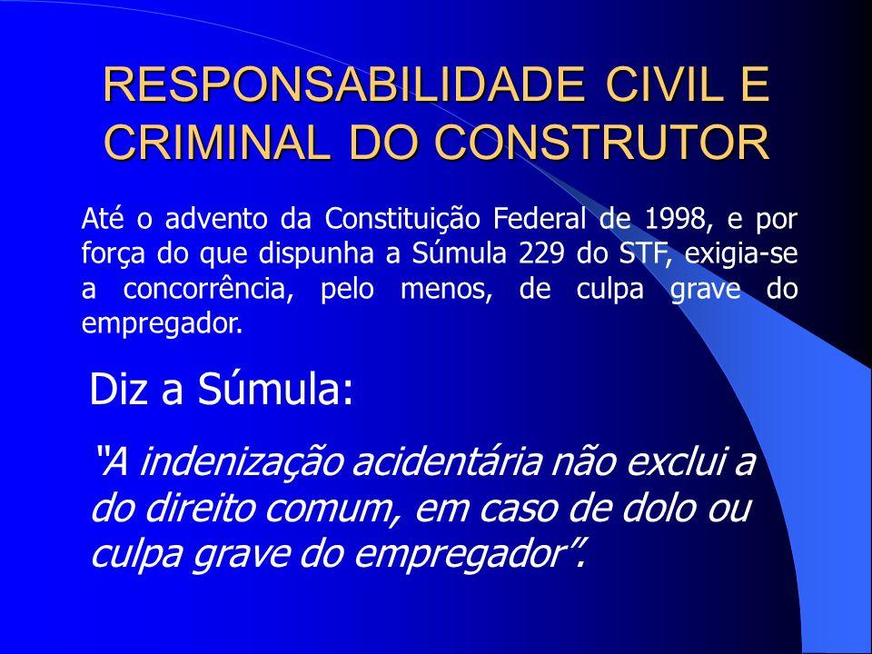 RESPONSABILIDADE CIVIL E CRIMINAL DO CONSTRUTOR Tem-se entendido que a percepção do seguro obrigatório contra acidente de trabalho, pode ser cumulada