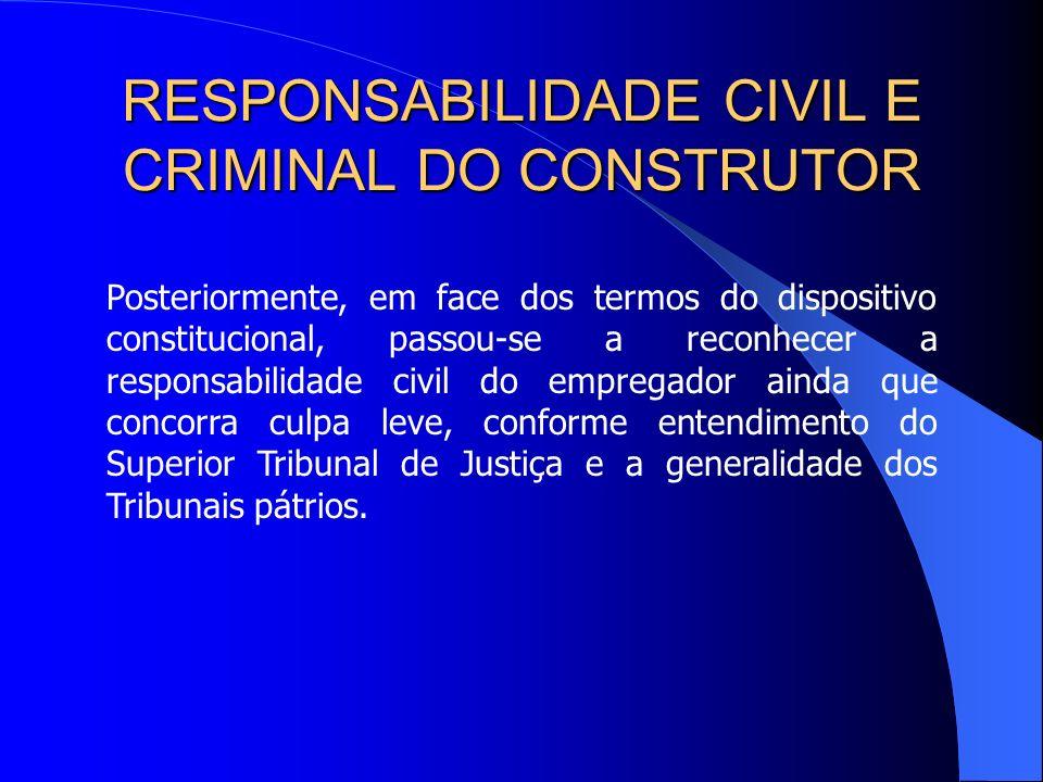 RESPONSABILIDADE CIVIL E CRIMINAL DO CONSTRUTOR Até o advento da Constituição Federal de 1998, e por força do que dispunha a Súmula 229 do STF, exigia