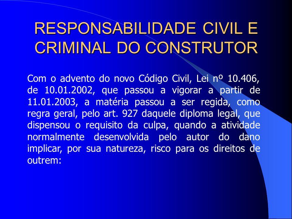 RESPONSABILIDADE CIVIL E CRIMINAL DO CONSTRUTOR Posteriormente, em face dos termos do dispositivo constitucional, passou-se a reconhecer a responsabil