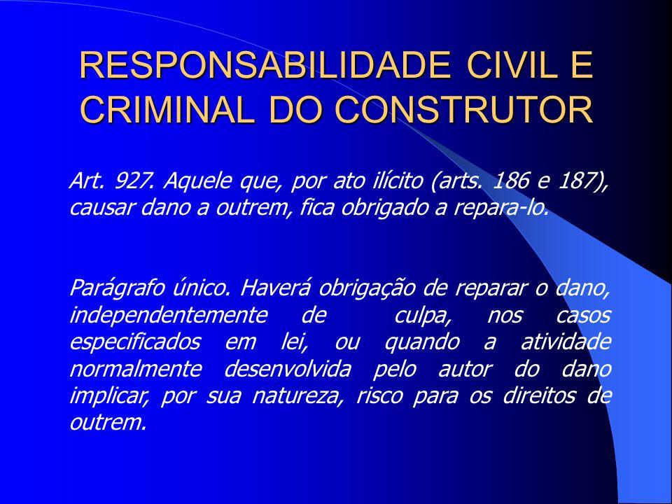 RESPONSABILIDADE CIVIL E CRIMINAL DO CONSTRUTOR Com o advento do novo Código Civil, Lei nº 10.406, de 10.01.2002, que passou a vigorar a partir de 11.