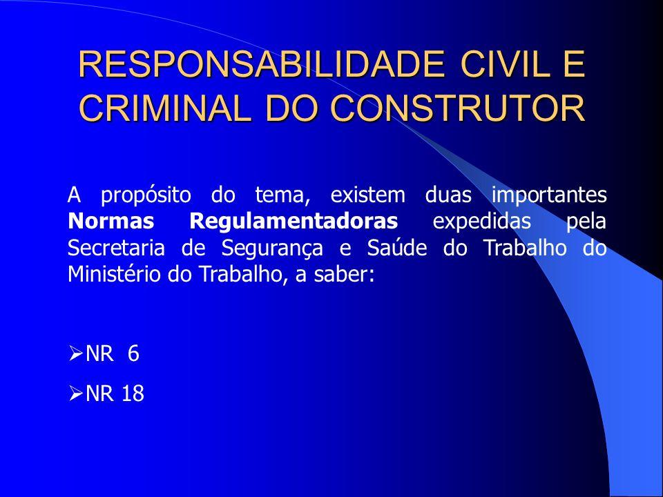 RESPONSABILIDADE CIVIL E CRIMINAL DO CONSTRUTOR O fundamento legal da responsabilização civil do empregador reside no art. 7º, XXVIII da Constituição