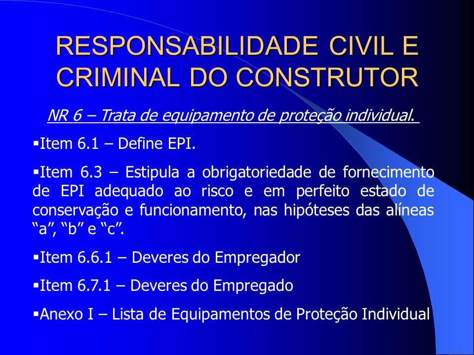 RESPONSABILIDADE CIVIL E CRIMINAL DO CONSTRUTOR A propósito do tema, existem duas importantes Normas Regulamentadoras expedidas pela Secretaria de Seg