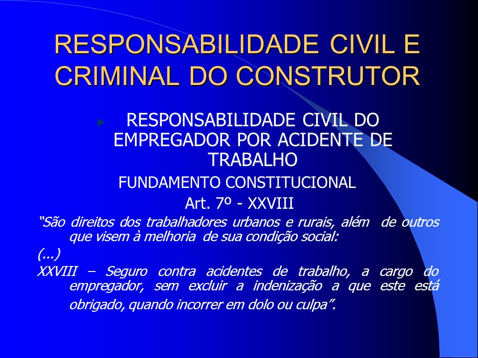RESPONSABILIDADE CIVIL E CRIMINAL DO CONSTRUTOR Com o advento do novo Código Civil, Lei nº 10.406, de 10.01.2002, que passou a vigorar a partir de 11.01.2003, a matéria passou a ser regida, como regra geral, pelo art.