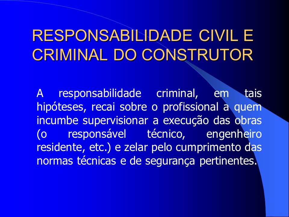 RESPONSABILIDADE CIVIL E CRIMINAL DO CONSTRUTOR RESPONSABILIDADE CRIMINAL POR ACIDENTE DE TRABALHO Além da responsabilidade civil do construtor, que é