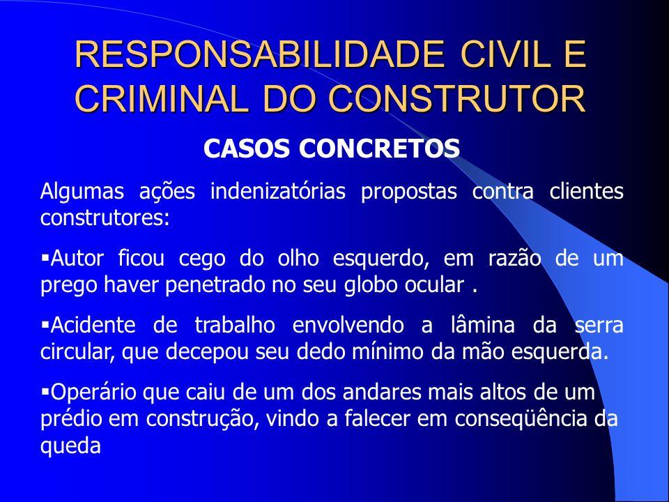 RESPONSABILIDADE CIVIL E CRIMINAL DO CONSTRUTOR Em caso de acidente do trabalho, na hipótese de apuração de culpa do profissional que dirigia a execuç
