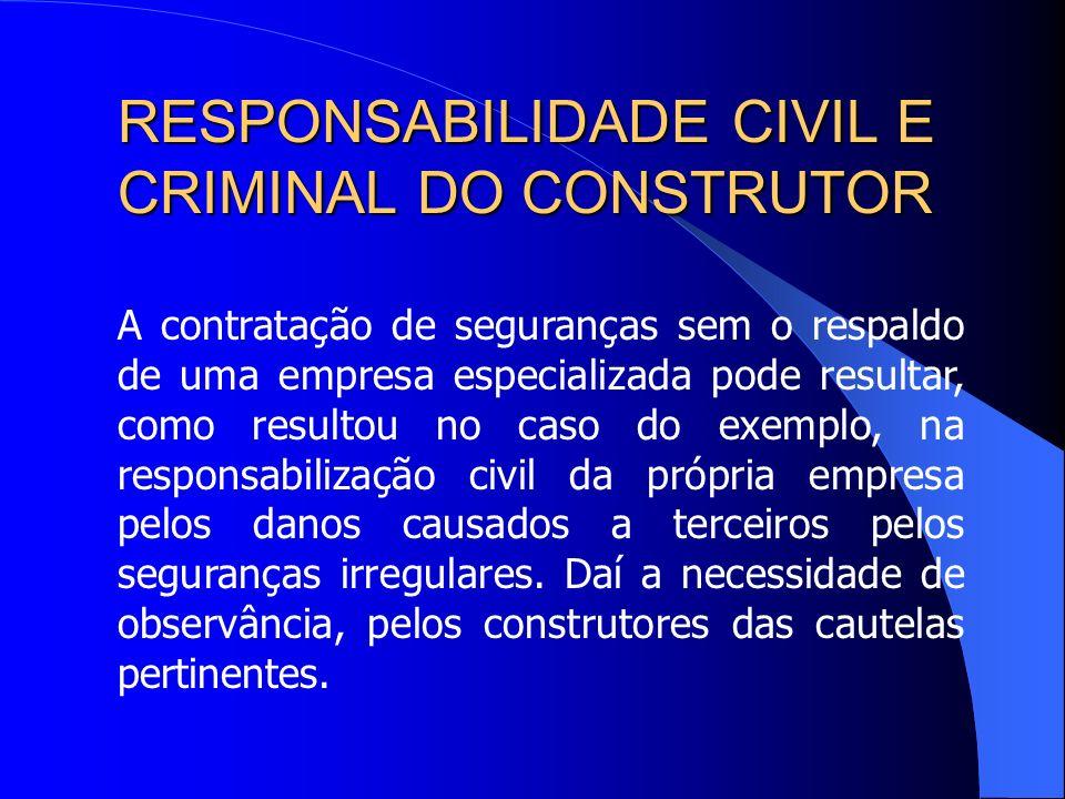 RESPONSABILIDADE CIVIL E CRIMINAL DO CONSTRUTOR Um outro ponto relevante a ser destacado diz respeito a responsabilização das empresas da construção c