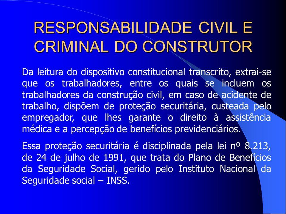RESPONSABILIDADE CIVIL E CRIMINAL DO CONSTRUTOR RESPONSABILIDADE CRIMINAL POR ACIDENTE DE TRABALHO Além da responsabilidade civil do construtor, que é imputada à pessoa jurídica que responde pela obra, cogita- se também de responsabilidade criminal, que não é imputada à pessoa jurídica, ou seja, à empresa, pois os entes morais não podem, no sistema jurídico brasileiro, ser sujeitos ativos da prática de crimes.
