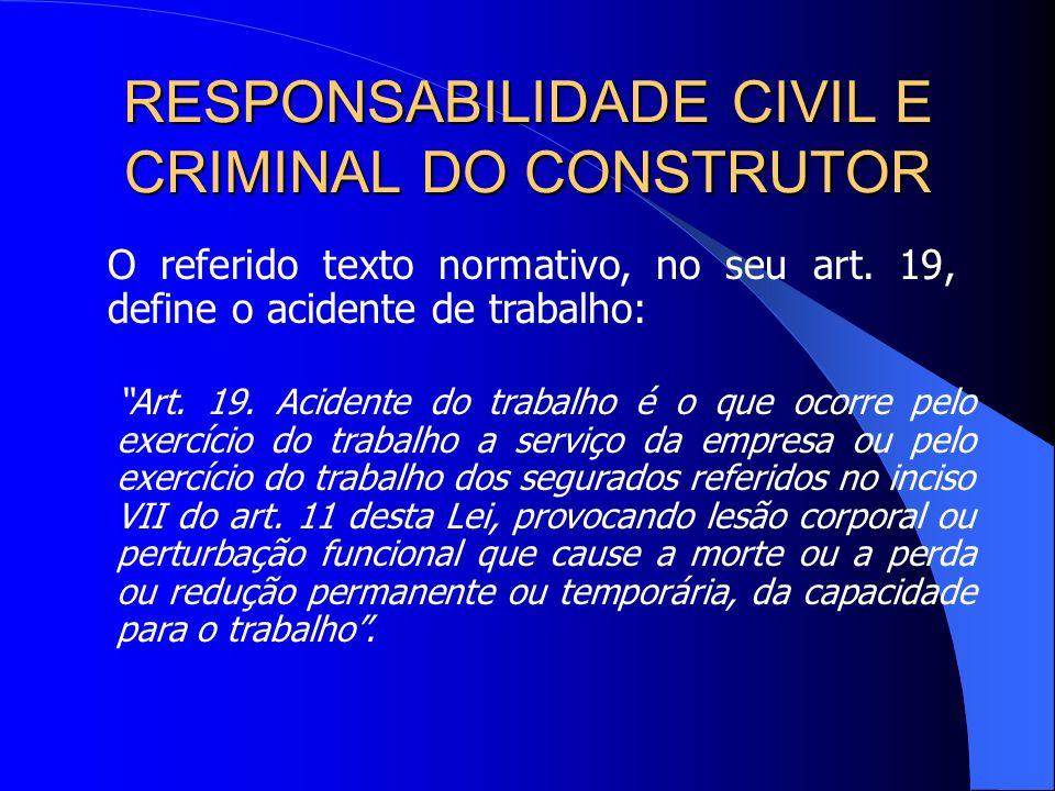 RESPONSABILIDADE CIVIL E CRIMINAL DO CONSTRUTOR Da leitura do dispositivo constitucional transcrito, extrai-se que os trabalhadores, entre os quais se