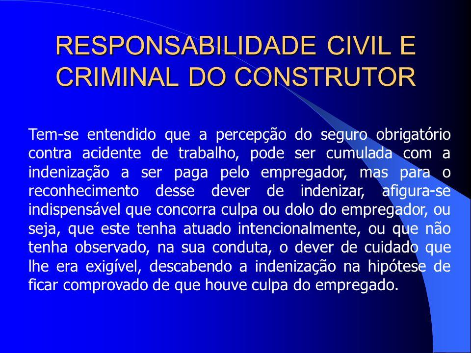 RESPONSABILIDADE CIVIL E CRIMINAL DO CONSTRUTOR Em razão da ocorrência de acidente do trabalho, o empregado faz jus à percepção de um benefício, pago