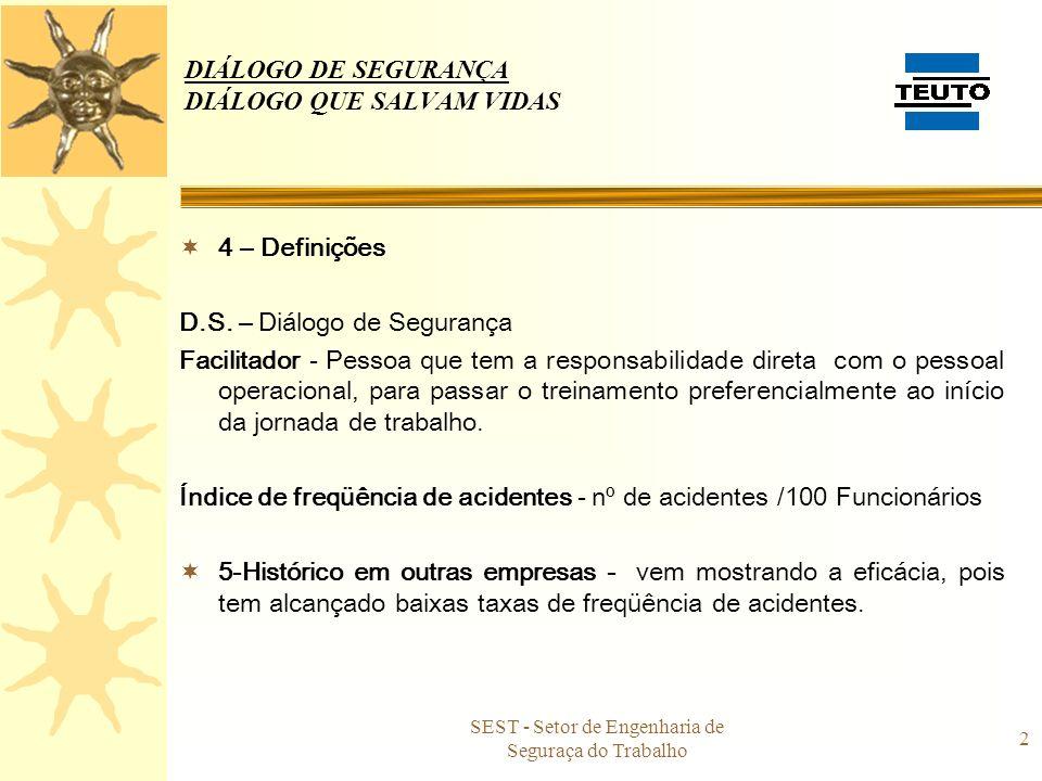 SEST - Setor de Engenharia de Seguraça do Trabalho 2 DIÁLOGO DE SEGURANÇA DIÁLOGO QUE SALVAM VIDAS 4 – Definições D.S. – Diálogo de Segurança Facilita