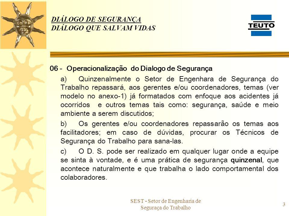 SEST - Setor de Engenharia de Seguraça do Trabalho 3 DIÁLOGO DE SEGURANÇA DIÁLOGO QUE SALVAM VIDAS 06 - Operacionalização do Dialogo de Segurança a)Qu
