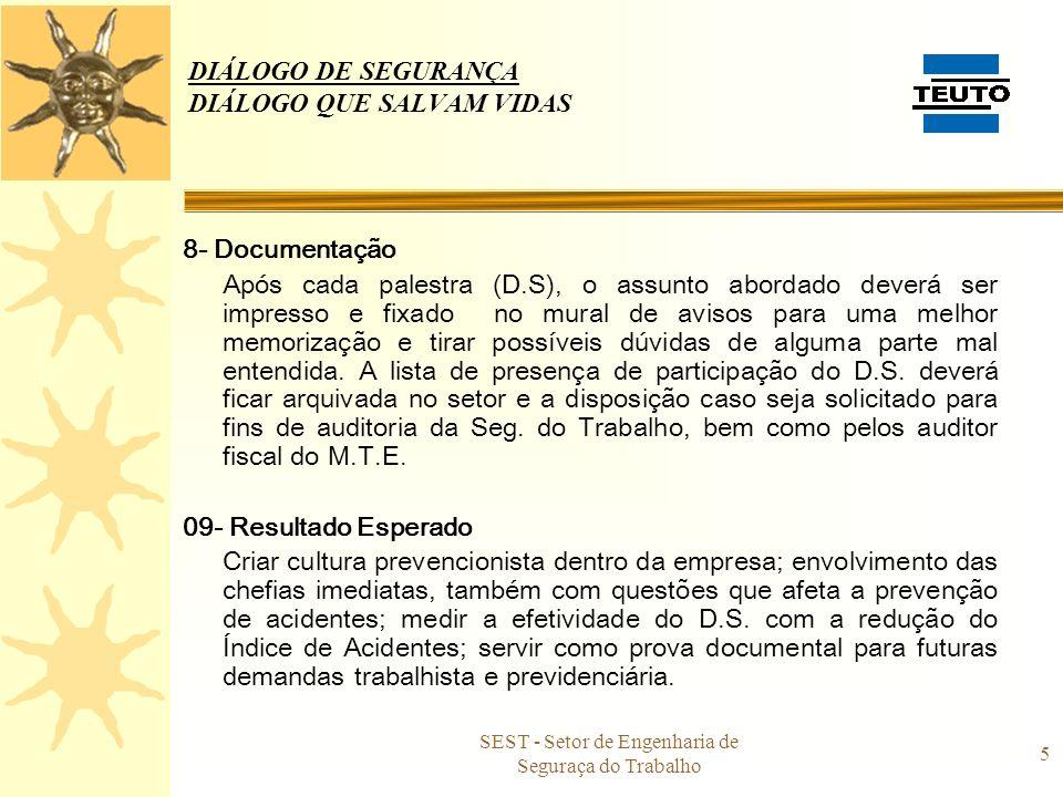 SEST - Setor de Engenharia de Seguraça do Trabalho 5 DIÁLOGO DE SEGURANÇA DIÁLOGO QUE SALVAM VIDAS 8- Documentação Após cada palestra (D.S), o assunto