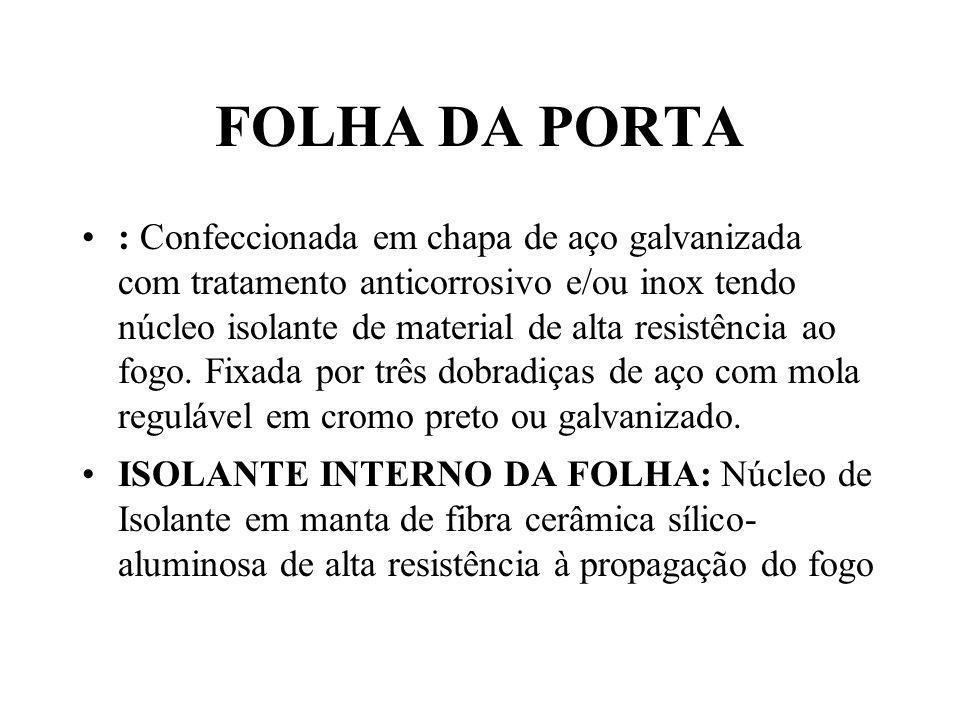 FOLHA DA PORTA : Confeccionada em chapa de aço galvanizada com tratamento anticorrosivo e/ou inox tendo núcleo isolante de material de alta resistênci