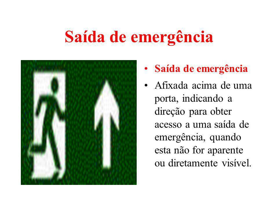 Saída de emergência Afixada acima de uma porta, indicando a direção para obter acesso a uma saída de emergência, quando esta não for aparente ou diret