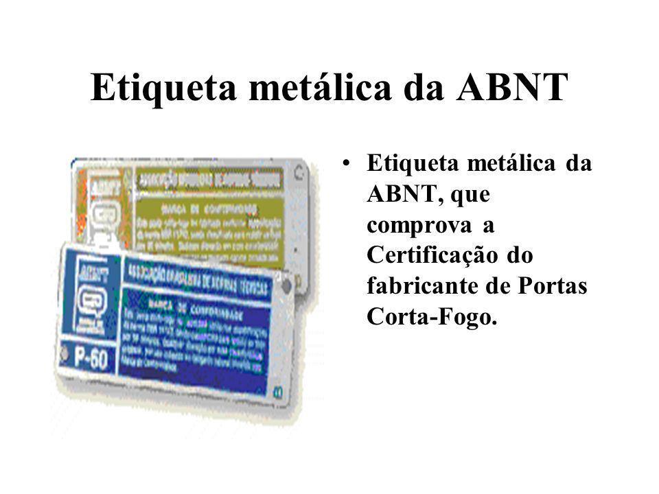 Etiqueta metálica da ABNT Etiqueta metálica da ABNT, que comprova a Certificação do fabricante de Portas Corta-Fogo.