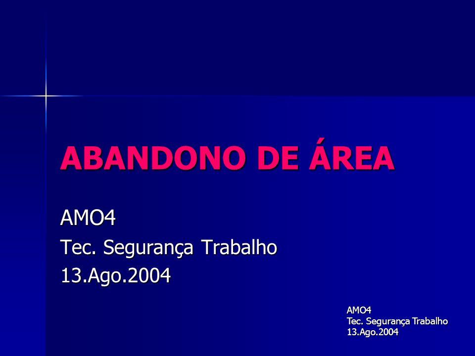 ABANDONO DE ÁREA AMO4 Tec. Segurança Trabalho 13.Ago.2004 AMO4 13.Ago.2004