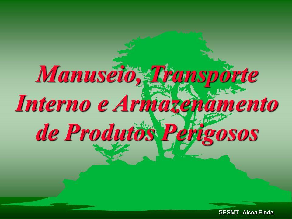 SESMT - Alcoa Pinda Armazenagem de Produtos Perigosos Os produtos químicos são oferecidos em embalagens adequadas para cada tipo de produto químico, isto é, para resistir ao produto sem se danificar.