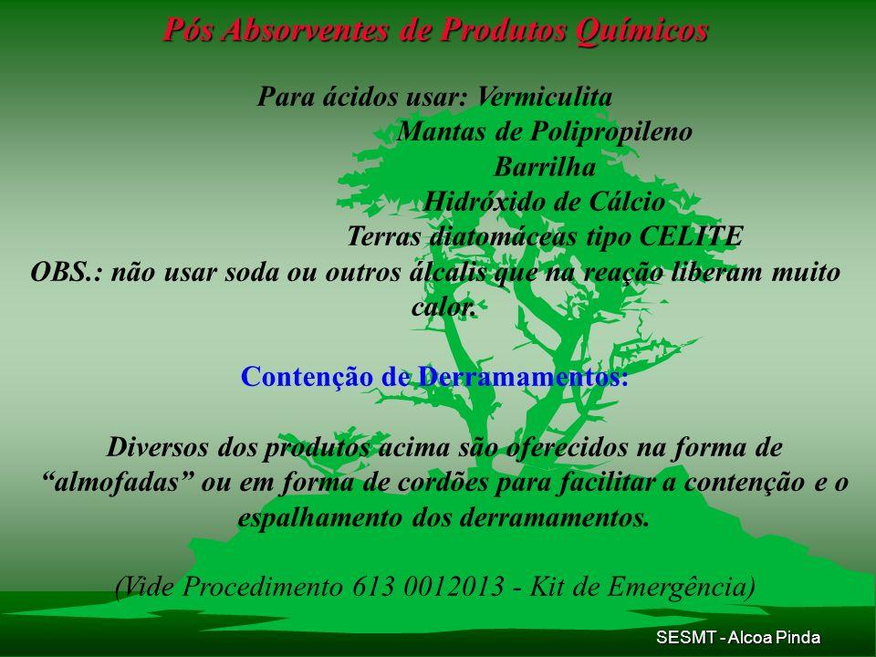 SESMT - Alcoa Pinda Pós Absorventes de Produtos Químicos Para ácidos usar:Vermiculita Mantas de Polipropileno Barrilha Hidróxido de Cálcio Terras diat